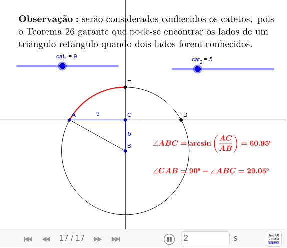 TEOREMA 27. Se as medidas de dois lados de um triângulo retângulo forem conhecidas, então a medidas de seus ângulos poderão ser determinadas.