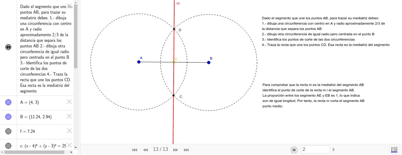En este recurso puedes encontrar las instrucciones para trazar la mediatriz de un segmento dado. Lee atentamente el guión y activa la aplicación para visualizar los pasos indicados.