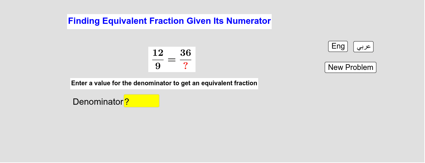 Finding Equivalent Fraction Given Its Numerator     إيجاد كسر مُكافئ بمعلومية بسطه Press Enter to start activity