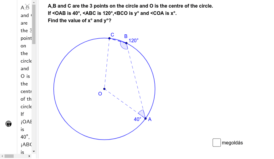 Forrás:  https://socratic.org/questions/a-b-and-c-are-the-3-points-on-the-circle-and-o-is-the-centre-of-the-circle-if-oa#552809 Press Enter to start activity