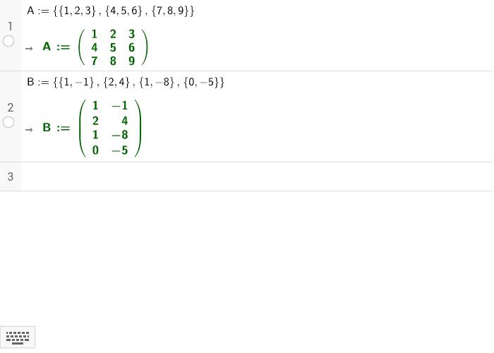 Las matrices en Geogebra se escriben por medio de listas A:={{1,2,3},{4,5,6},{7,8,9}}