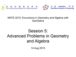 MATS3210 Session5: Advanced Problems in Geometry and Algebra