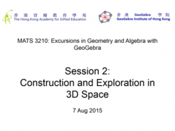 MATS3210 Session 2: Construction and Exploration in 3D Space