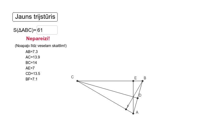 Skolēni ar kalkulatoru aprēķina trijstūra laukumu, noapaļo līdz prasītajām vienībām, ievada atbildi un saņem novērtējumu- pareizi vai nepareizi.