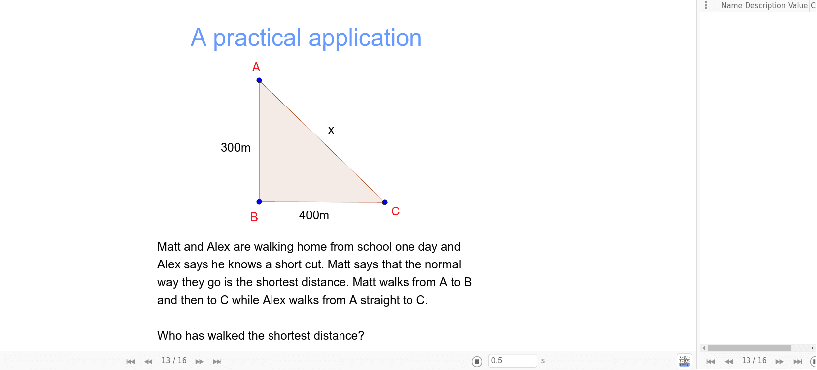 Task 2 - Using Pythagoras Theorem, solve the problem below. Begin at slide 13/16 and work through the steps to solve the question. Press Enter to start activity