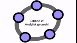 Lektion 2: Analytisk geometri og input-linjen