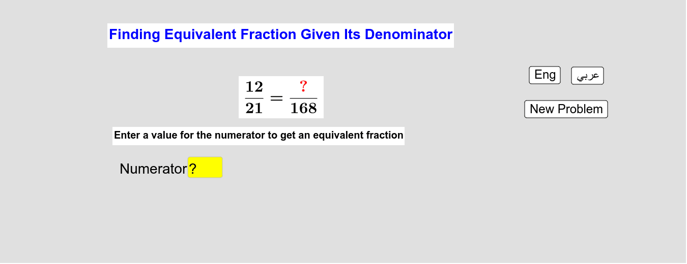 Finding Equivalent Fraction Given Its Denominator     إيجاد كسر مُكافئ بمعلومية مقامه Press Enter to start activity