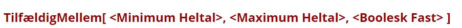 [list][*][b][color=#990000][/color][/b][b][color=#990000]TilfældigMellem[ <Minimum Heltal>, <Maximum Heltal>, <Boolesk Fast> ][/color][/b] Samme som ovenstående, men det tilfældige tal bliver ikke genberegnet, når konstruktionen opdateres. [i]Eksempel:[/i][b][color=#0b5394]TilfældigMellem[3, 20, true][/color][/b] Der trækkes et tilfældigt tal mellem 3 og 20 (beggeinklusive) og tallet genberegnes ikke ved opdatering af konstruktionen.[/*][/list]