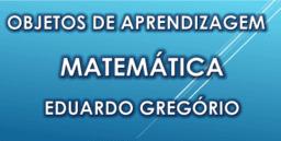 Objetos de Aprendizagem - Matemática - Eduardo Gregório