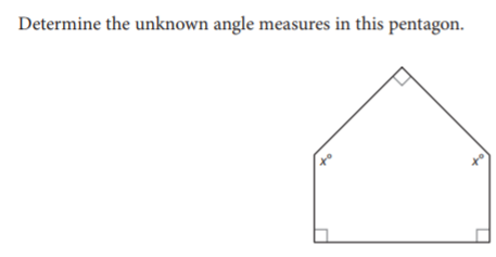 To determine the unknown angles of this pentagon we need to first determine the sum of the interior angles of a pentagon using the polygon angle sum theorem. (n-2)180[sup]o  [/sup]We determined that measure in the previous question and found the sum of the interior angles of a pentagon is 540[sup]o  [/sup]Write an equation adding up all interior angles and set it equal to 540[sup]o    [/sup]Solve for x[sup]o[/sup]
