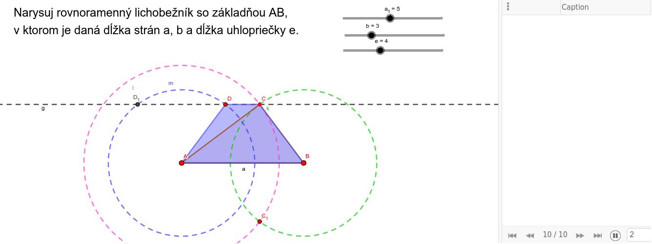 Konštrukcia je podobná pre ľubovoľný lichobežník, ktorý je daný stranami a, b, c, uhlopriečkou e.
