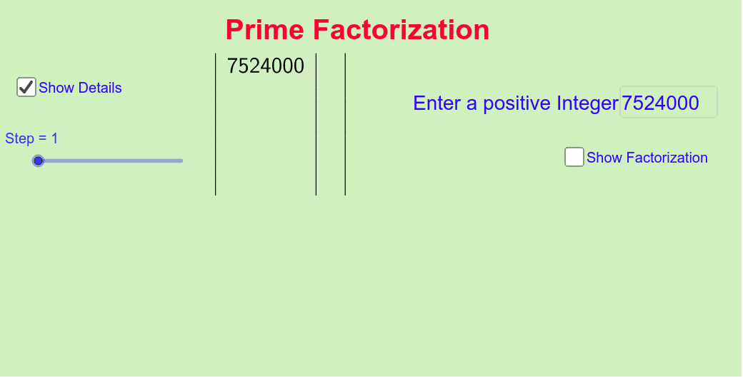 Enter a positive integer and click the show details or show factorization tab. Slide the slider to see the working Press Enter to start activity