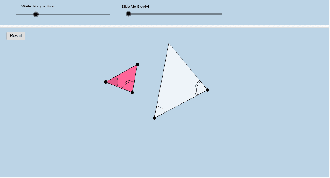 If two triangles have two of the same angles, then they are similar Press Enter to start activity
