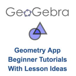 GeoGebra Geometry App: Beginner Tutorials with Lesson Ideas