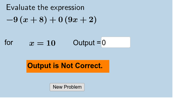 Complete 10 examples. Click outside of the output box after you type an answer to see if it is correct!  Press Enter to start activity