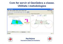 El GeoGebra a classe. Utilitats i metodologies