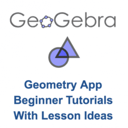 GeoGebra Geometry App: Beginner Tutorials with Lesson Ideas