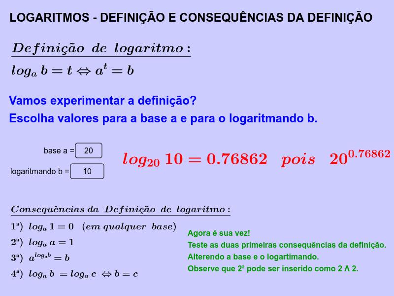 Escolha a base e o logaritmando e verifique o valor do logaritmo. O ideal é que você tente resolvê-lo no caderno e depois verifique sua resposta. Press Enter to start activity