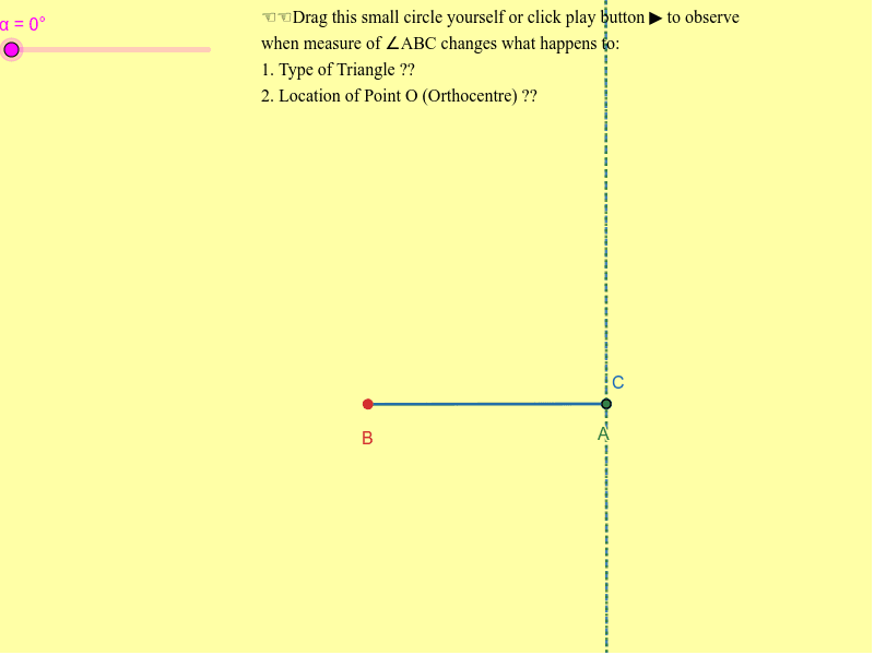 Orthocentre (Point of intersection of altitudes of a triangle) in different types of triangles Press Enter to start activity