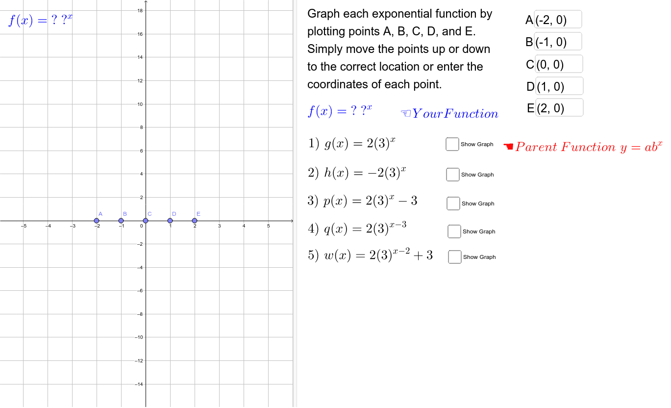 Graph each exponential function by plotting points A, B, C, D, and E.  Simply move the points up or down to the correct location or enter the coordinate of each point. Press Enter to start activity