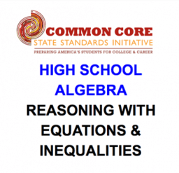 CCSS HS: Algebra (Reasoning with Equations & Inequalities)