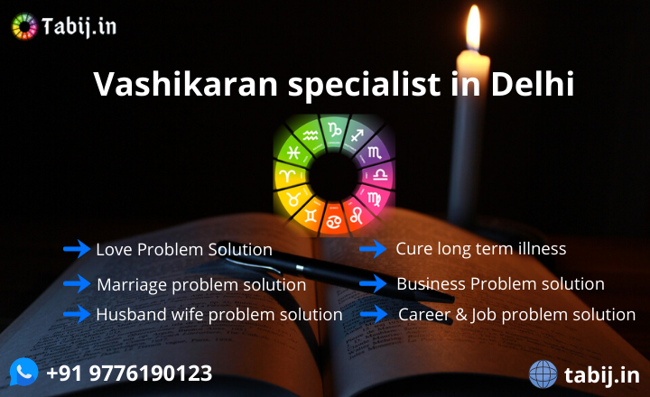 Vashikaran specialist in Delhi – A secret weapon for your problems