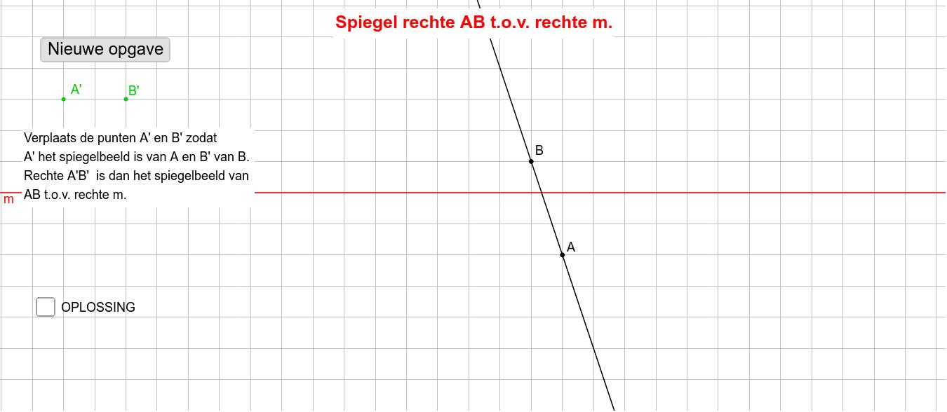Tekenen van het spiegelbeeld van een rechte met gegeven punten Klik op Enter om de activiteit te starten