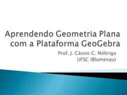 Aprendendo Geometria Plana com a Plataforma GeoGebra- 2019