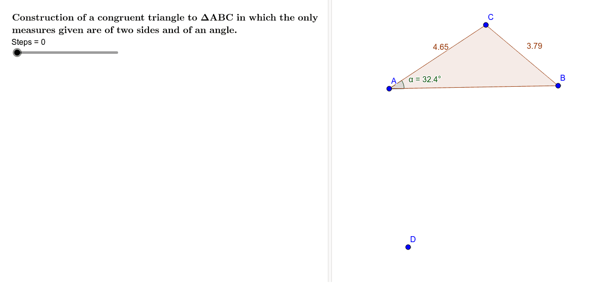 Construction of a congruent triangle to ΔABC in which the only measures given are of two sides and of an angle. Press Enter to start activity