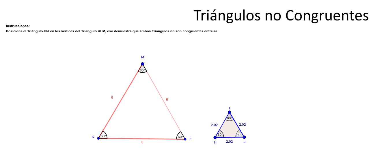 Instrucciones: Posiciona el triángulo HIJ en los vértices del triángulo KLM, eso demuestra que ambos triángulos no son congruentes entre sí. Presiona Intro para comenzar la actividad