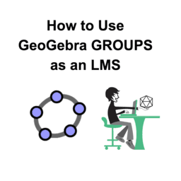 How to Use GeoGebra GROUPS as an LMS