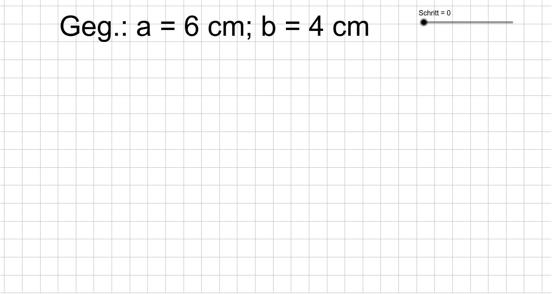 Konstruiere ein Dreieck mit den Seitenlängen a = 6 cm und b = 4 cm. Drücke die Eingabetaste um die Aktivität zu starten